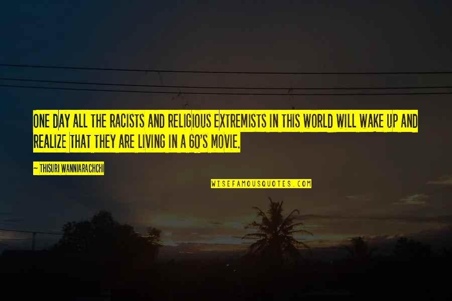 Religious Extremists Quotes By Thisuri Wanniarachchi: One day all the racists and religious extremists