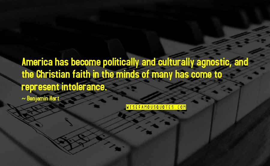 Religious Intolerance Quotes By Benjamin Hart: America has become politically and culturally agnostic, and
