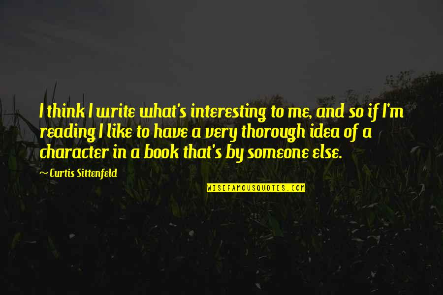 Religious Intolerance Quotes By Curtis Sittenfeld: I think I write what's interesting to me,