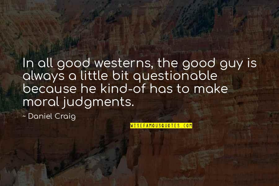 Religious Intolerance Quotes By Daniel Craig: In all good westerns, the good guy is