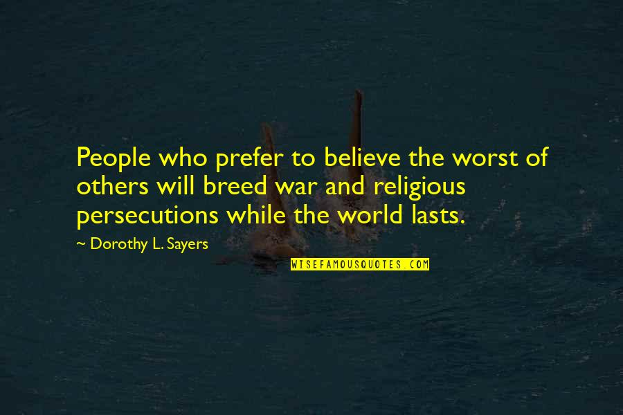 Religious Intolerance Quotes By Dorothy L. Sayers: People who prefer to believe the worst of