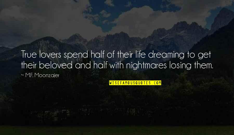 Religious Intolerance Quotes By M.F. Moonzajer: True lovers spend half of their life dreaming