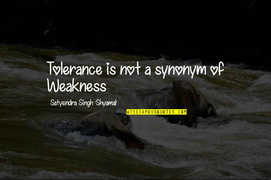 Religious Intolerance Quotes By Satyendra Singh 'Shyamal': Tolerance is not a synonym of Weakness