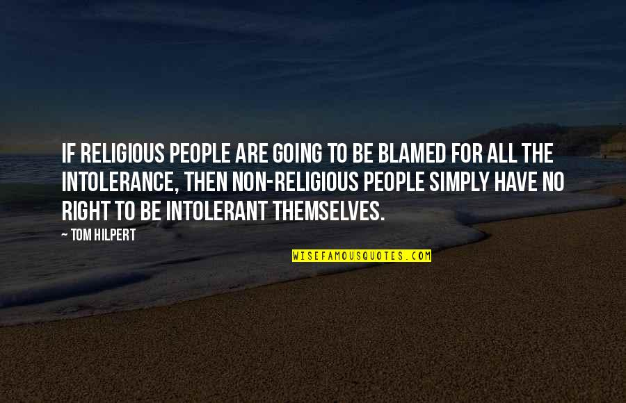 Religious Intolerance Quotes By Tom Hilpert: if religious people are going to be blamed
