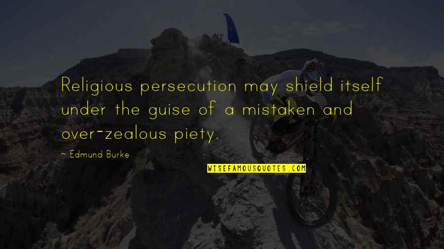 Religious Piety Quotes By Edmund Burke: Religious persecution may shield itself under the guise