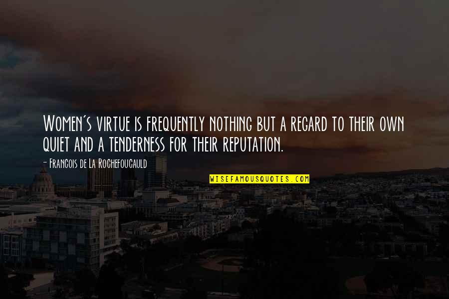 Religious Piety Quotes By Francois De La Rochefoucauld: Women's virtue is frequently nothing but a regard