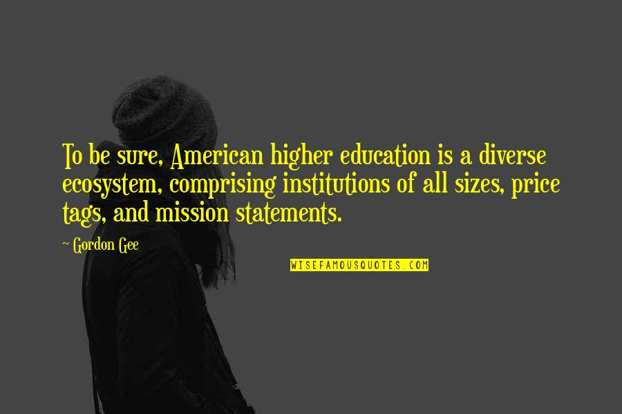 Religious Piety Quotes By Gordon Gee: To be sure, American higher education is a