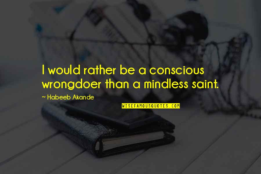Religious Piety Quotes By Habeeb Akande: I would rather be a conscious wrongdoer than