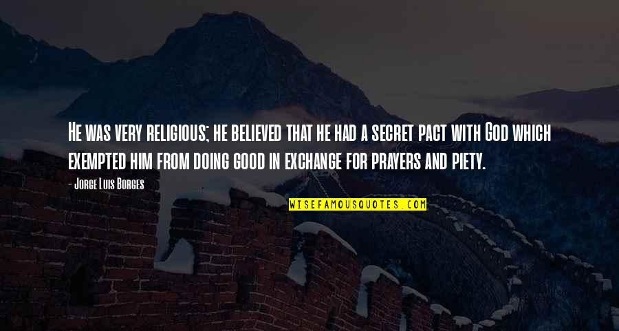 Religious Piety Quotes By Jorge Luis Borges: He was very religious; he believed that he