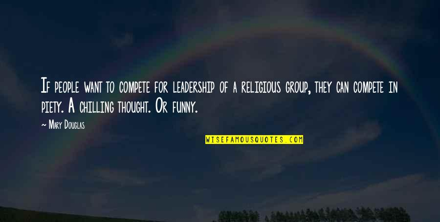 Religious Piety Quotes By Mary Douglas: If people want to compete for leadership of