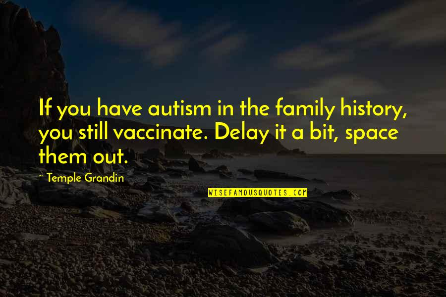 Religious Piety Quotes By Temple Grandin: If you have autism in the family history,