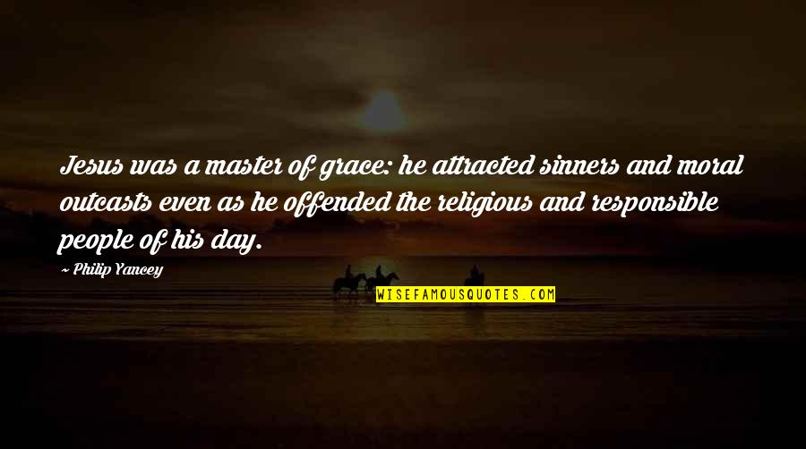 Religious Sinners Quotes By Philip Yancey: Jesus was a master of grace: he attracted