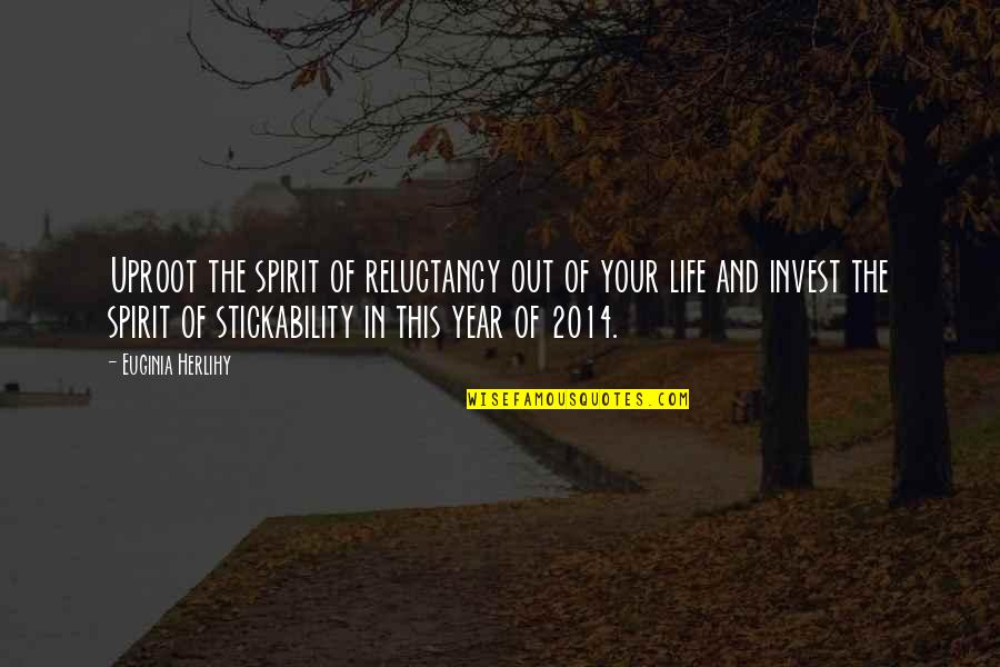 Religious Studies Abortion Quotes By Euginia Herlihy: Uproot the spirit of reluctancy out of your