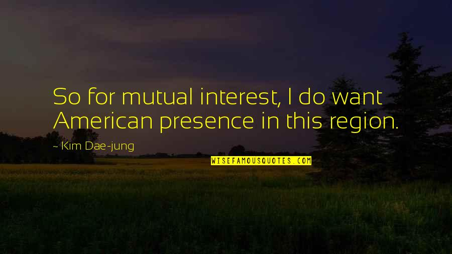 Religious Studies Abortion Quotes By Kim Dae-jung: So for mutual interest, I do want American