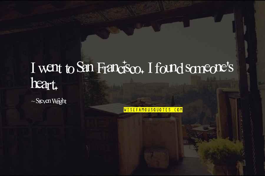 Religious Studies Abortion Quotes By Steven Wright: I went to San Francisco. I found someone's
