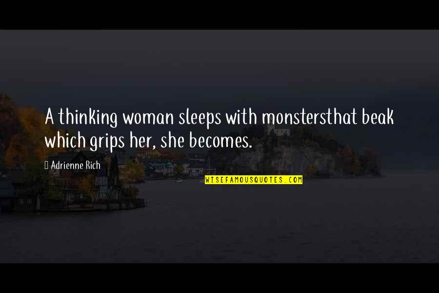 Reluctant Heroes Quotes By Adrienne Rich: A thinking woman sleeps with monstersthat beak which