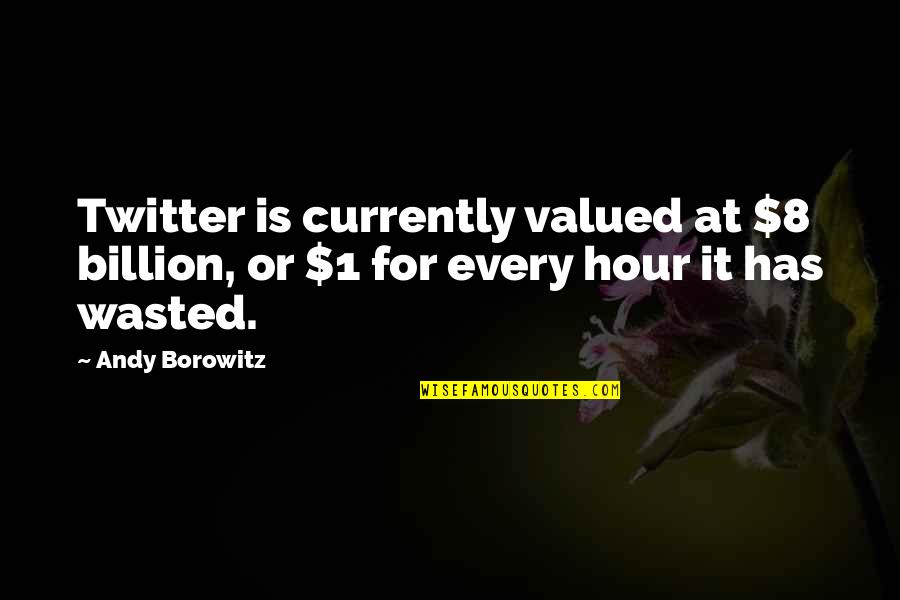Reluctant Heroes Quotes By Andy Borowitz: Twitter is currently valued at $8 billion, or