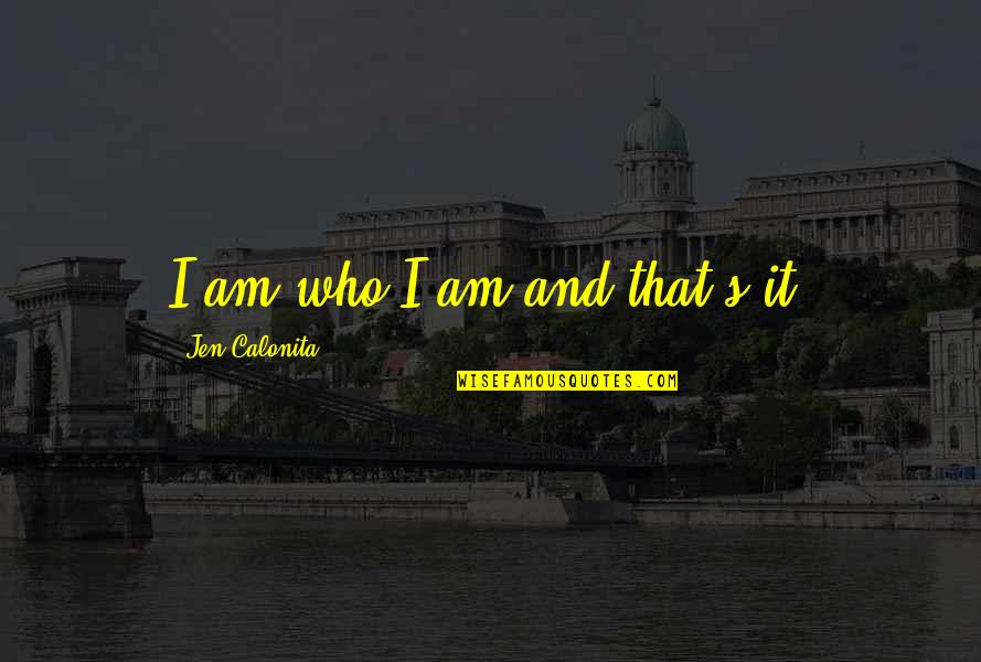 Reluctant Heroes Quotes By Jen Calonita: I am who I am and that's it!