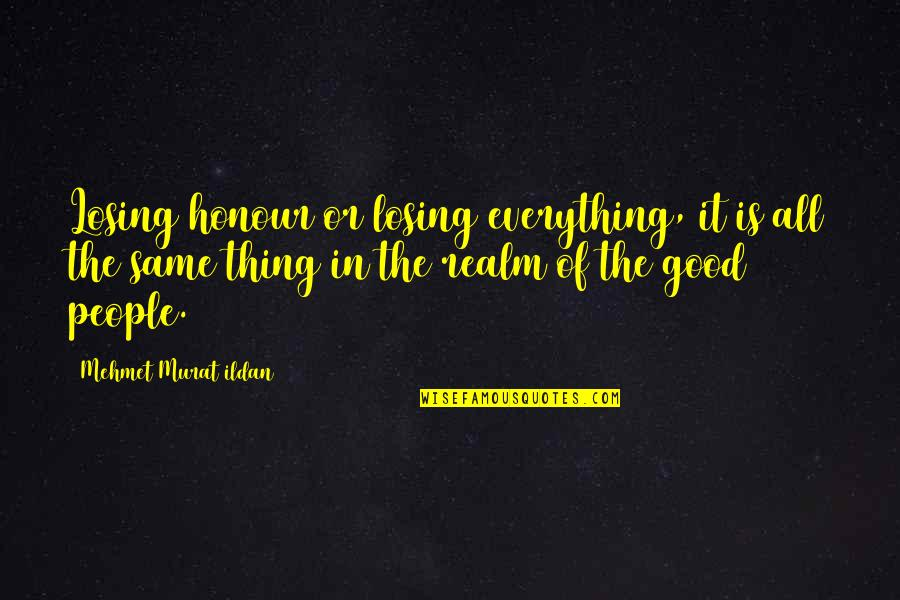 Reluctant Heroes Quotes By Mehmet Murat Ildan: Losing honour or losing everything, it is all