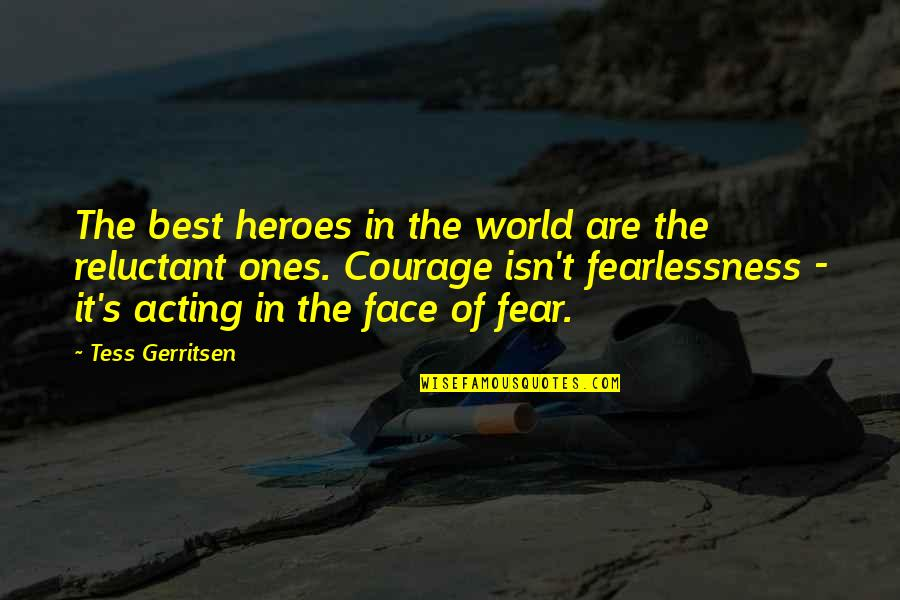 Reluctant Heroes Quotes By Tess Gerritsen: The best heroes in the world are the