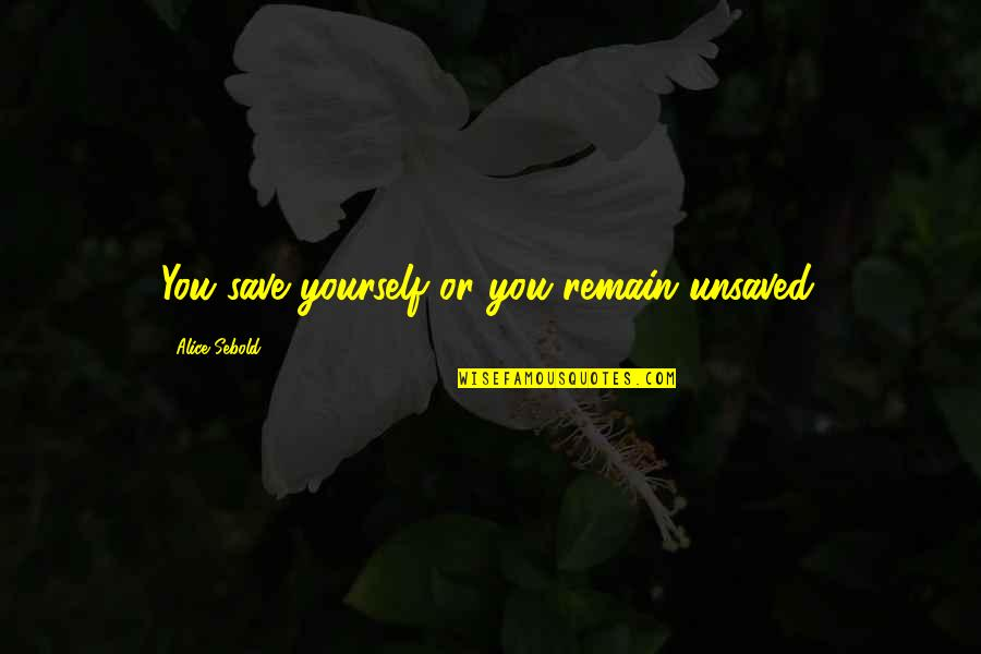 Remain Yourself Quotes By Alice Sebold: You save yourself or you remain unsaved.