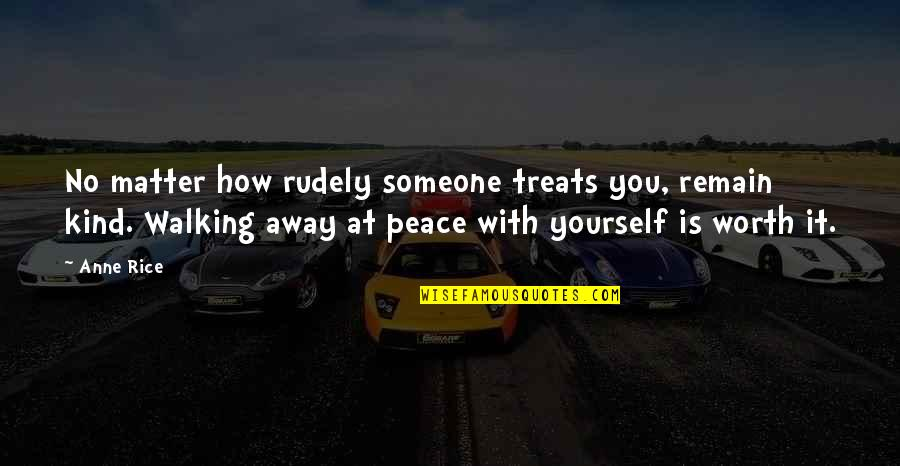 Remain Yourself Quotes By Anne Rice: No matter how rudely someone treats you, remain