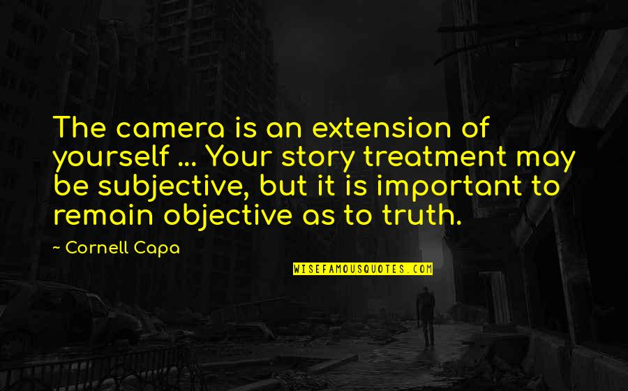 Remain Yourself Quotes By Cornell Capa: The camera is an extension of yourself ...