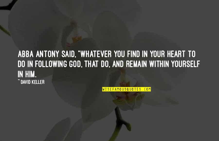 """Remain Yourself Quotes By David Keller: Abba Antony said, """"Whatever you find in your"""