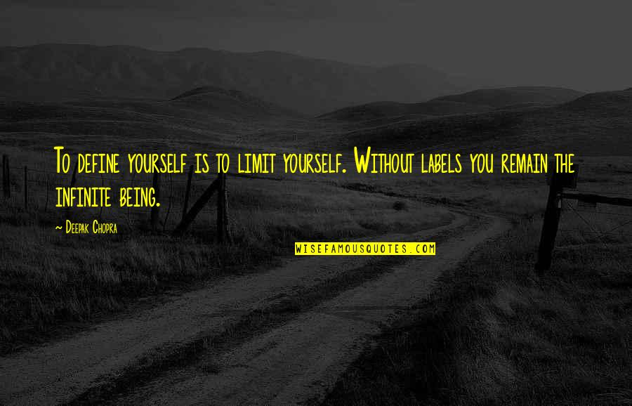 Remain Yourself Quotes By Deepak Chopra: To define yourself is to limit yourself. Without