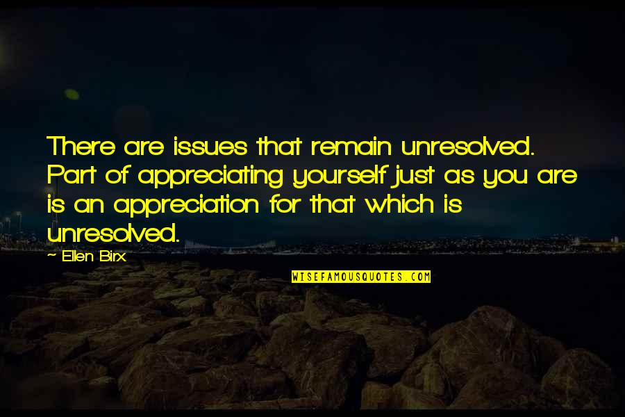 Remain Yourself Quotes By Ellen Birx: There are issues that remain unresolved. Part of