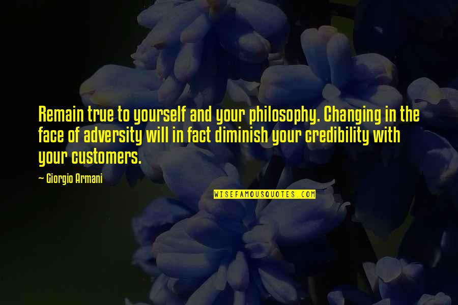 Remain Yourself Quotes By Giorgio Armani: Remain true to yourself and your philosophy. Changing