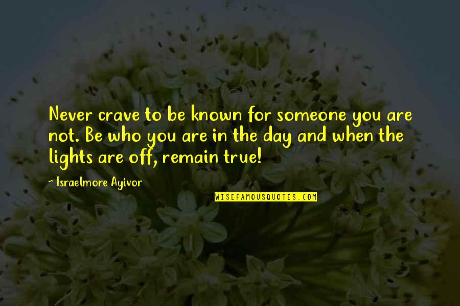 Remain Yourself Quotes By Israelmore Ayivor: Never crave to be known for someone you