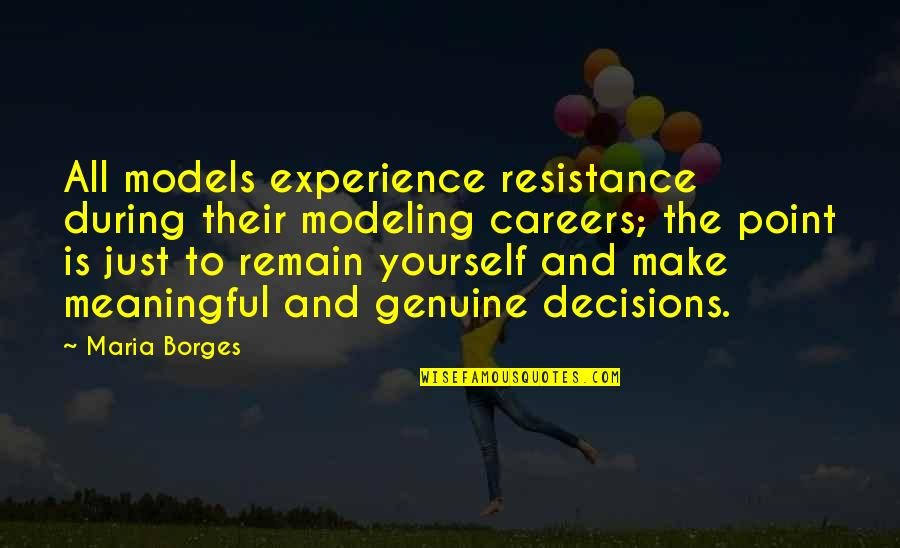 Remain Yourself Quotes By Maria Borges: All models experience resistance during their modeling careers;