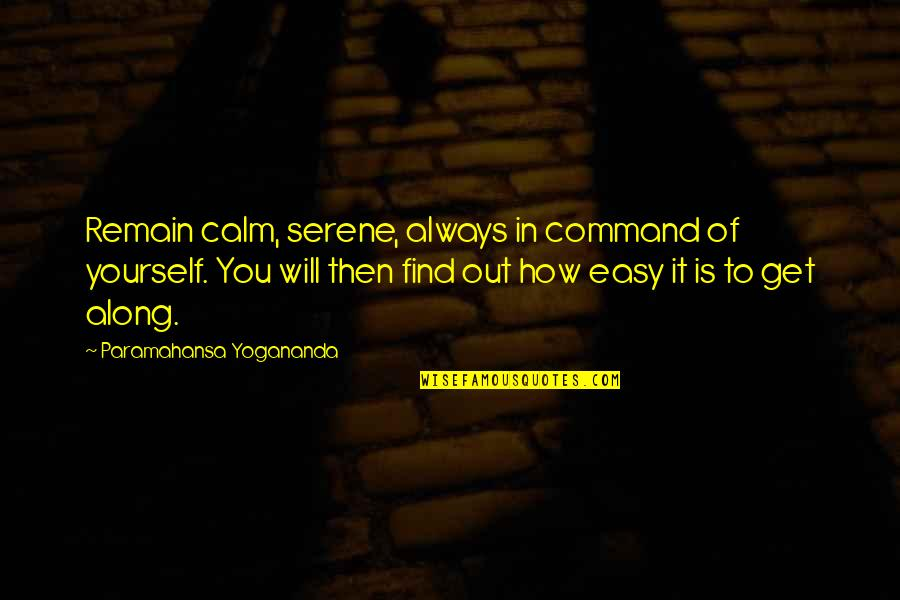 Remain Yourself Quotes By Paramahansa Yogananda: Remain calm, serene, always in command of yourself.