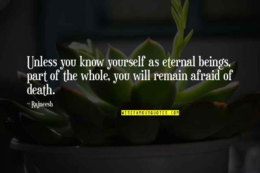 Remain Yourself Quotes By Rajneesh: Unless you know yourself as eternal beings, part