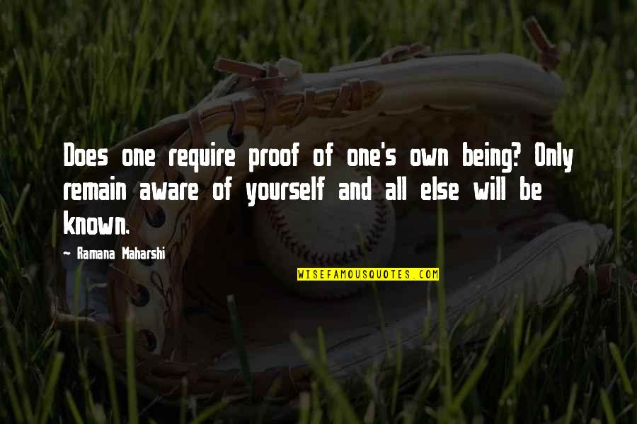 Remain Yourself Quotes By Ramana Maharshi: Does one require proof of one's own being?