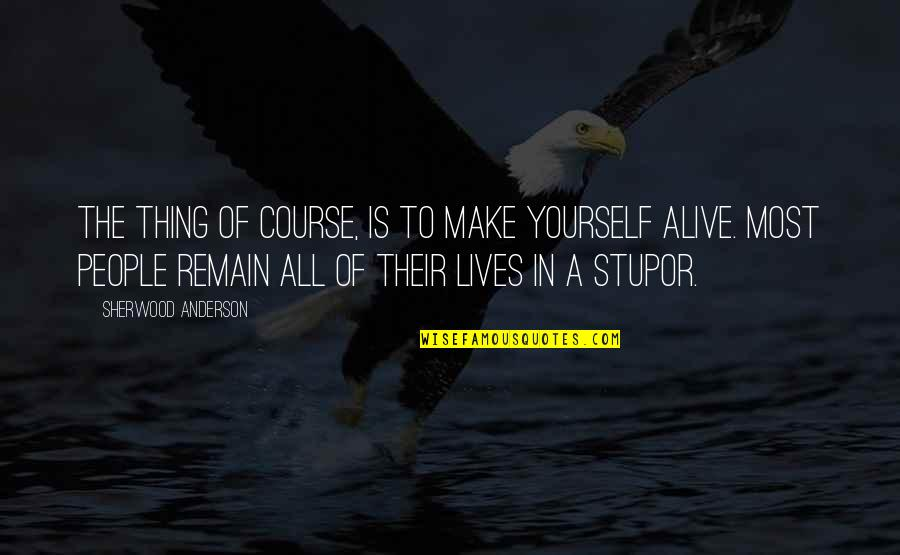 Remain Yourself Quotes By Sherwood Anderson: The thing of course, is to make yourself
