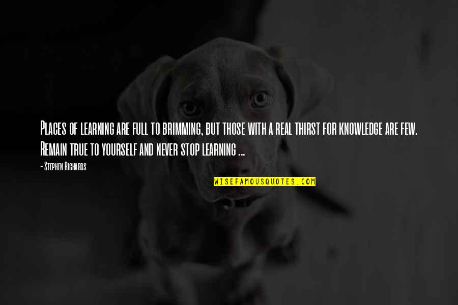 Remain Yourself Quotes By Stephen Richards: Places of learning are full to brimming, but