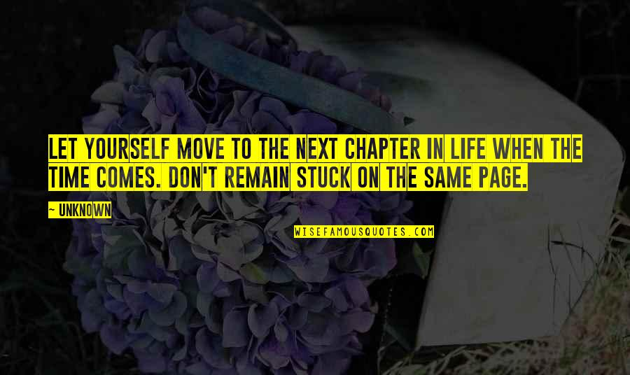 Remain Yourself Quotes By Unknown: Let yourself move to the next chapter in
