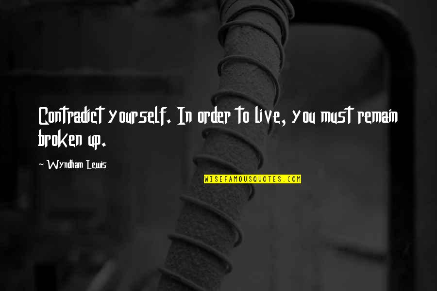 Remain Yourself Quotes By Wyndham Lewis: Contradict yourself. In order to live, you must