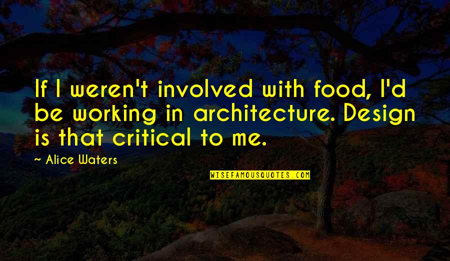 Remarkable Friendship Quotes By Alice Waters: If I weren't involved with food, I'd be