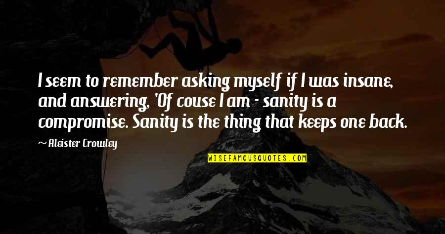 Remember One Thing Quotes By Aleister Crowley: I seem to remember asking myself if I