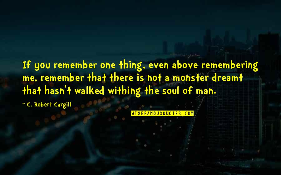 Remember One Thing Quotes By C. Robert Cargill: If you remember one thing, even above remembering