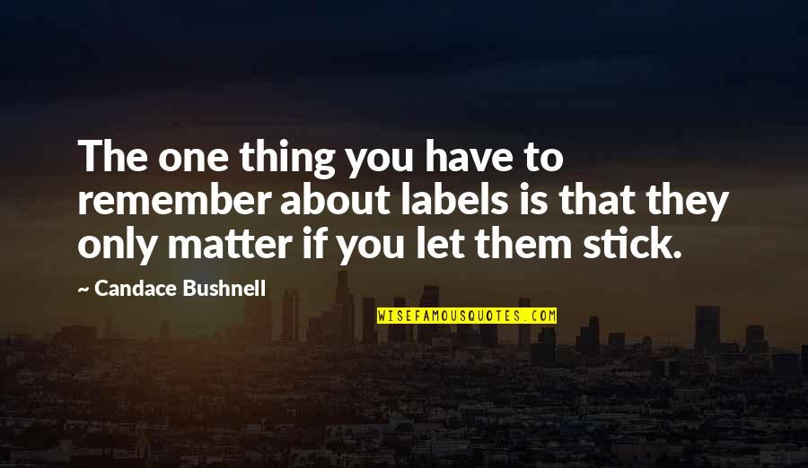 Remember One Thing Quotes By Candace Bushnell: The one thing you have to remember about