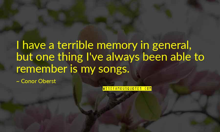 Remember One Thing Quotes By Conor Oberst: I have a terrible memory in general, but