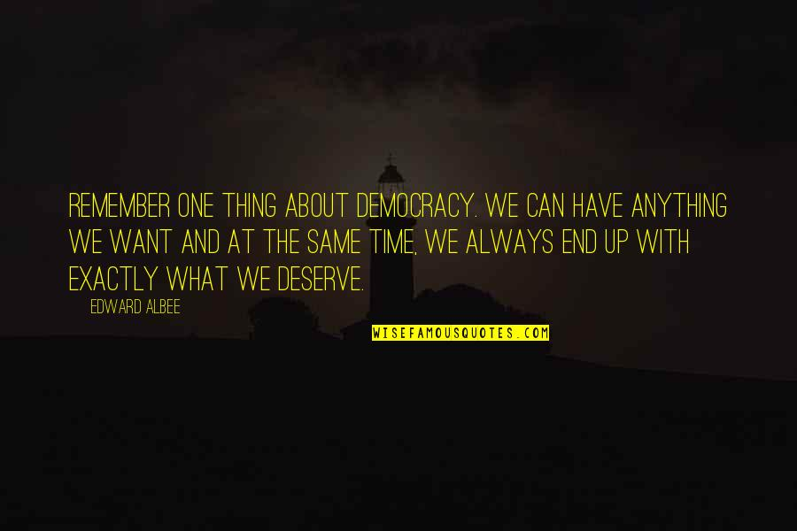 Remember One Thing Quotes By Edward Albee: Remember one thing about democracy. We can have