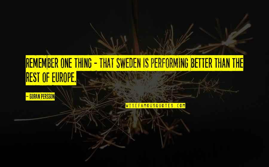 Remember One Thing Quotes By Goran Persson: Remember one thing - that Sweden is performing