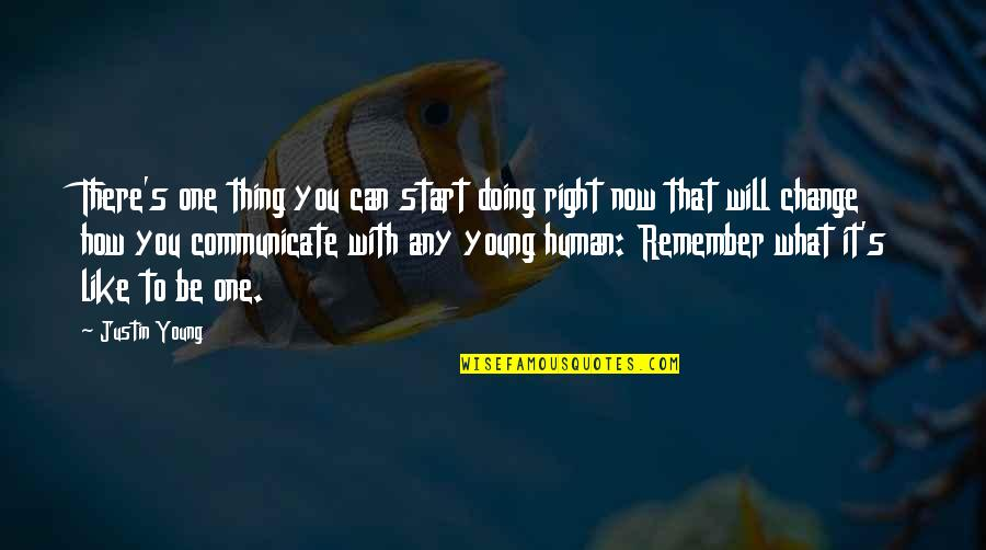 Remember One Thing Quotes By Justin Young: There's one thing you can start doing right