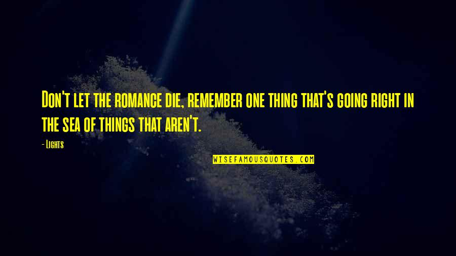 Remember One Thing Quotes By Lights: Don't let the romance die, remember one thing