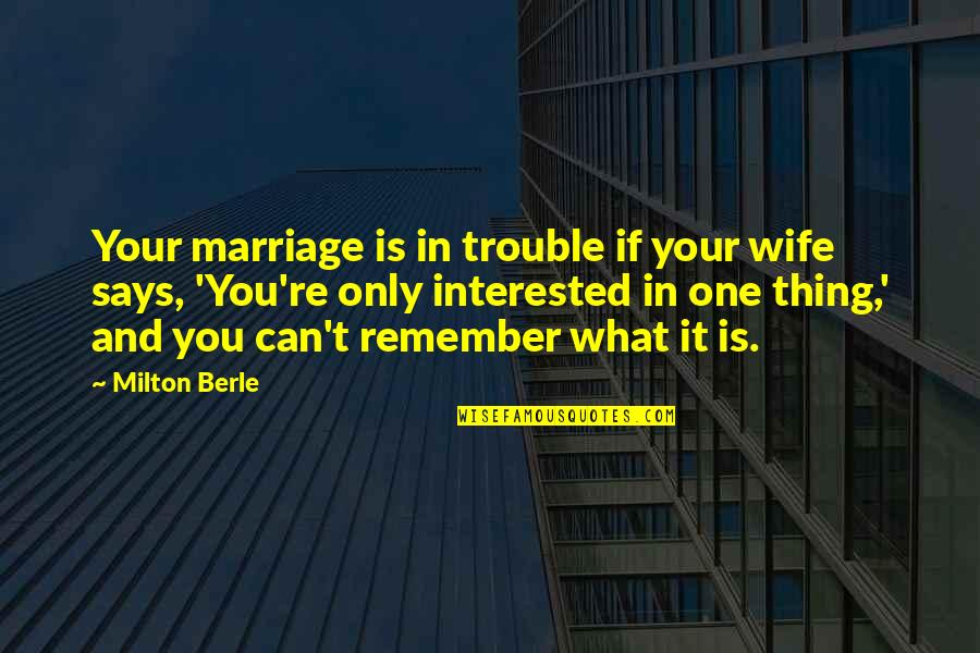 Remember One Thing Quotes By Milton Berle: Your marriage is in trouble if your wife